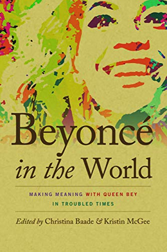 Beyoncé in the World: Making Meaning with Queen Bey in Troubled Times (Music / Culture)