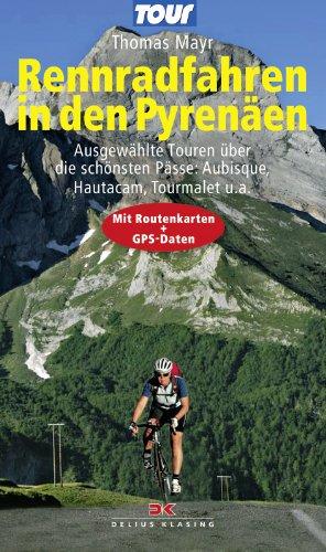 Rennradfahren in den Pyrenäen: Ausgewählte Touren über die schönsten Pässe: Aubisque, Hautacam, Tourmalet u.a. - Mit Routenkarten und GPS-Daten