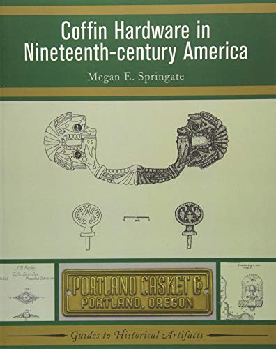 Compare Textbook Prices for Coffin Hardware in Nineteenth-century America Guides to Historical Artifacts 1 Edition ISBN 9781598741353 by Springate, Megan E