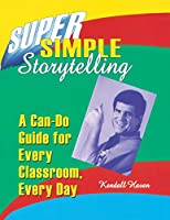 Super Simple Storytelling: A Can-Do Guide for Every Classroom, Every Day