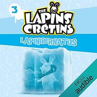 Lapinibernatus     The Lapins crétins 3              Auteur(s):                                                                                                                                 Fabrice Ravier                               Narrateur(s):                                                                                                                                 Damien Laquet                      Durée: 34 min     Pas de évaluations     Au global 0,0