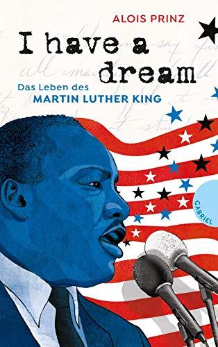 I have a dream: Das Leben des Martin Luther King | Zeitgeschichte als Jugendbuch