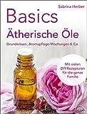 Basics - Ätherische Öle: Grundwissen, Aromapflege-Mischungen & Co.