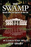 The Swamp: Deceit and Corruption in the CIA (An Elizabeth Petrov Thriller)