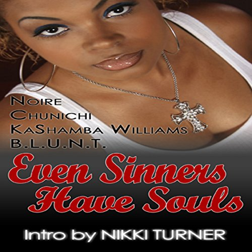 Even Sinners Have Souls                   By:                                                                                                                                 Noire,                                                                                        Chunichi,                                                                                        KaShamba Williams,                   and others                          Narrated by:                                                                                                                                 AdriAnne Bell Everett                      Length: 8 hrs and 16 mins     Not rated yet     Overall 0.0