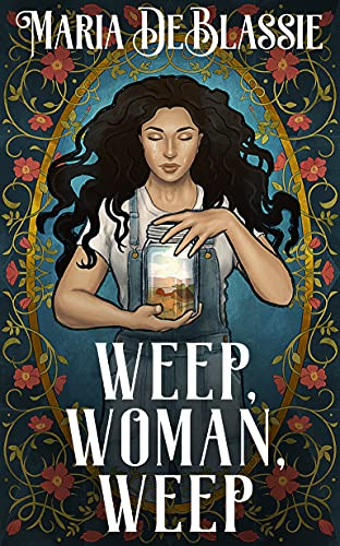 Weep, Woman, Weep: A Gothic Fairytale about Ancestral Hauntings by [Maria DeBlassie]