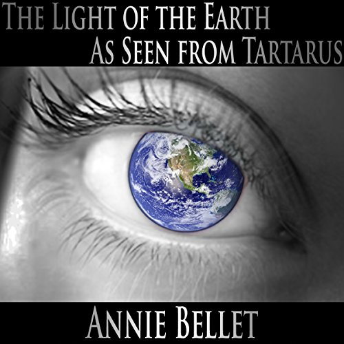 The Light of the Earth as Seen from Tartarus audiobook cover art