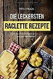 Die leckersten Raclette Rezepte: Diese Raclette-Gerichte muss jeder mal probiert haben!