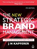 The New Strategic Brand Management - Creating and Sustaining Brand Equity Long Term