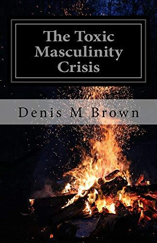 The Toxic Masculinity Crisis (English Edition)