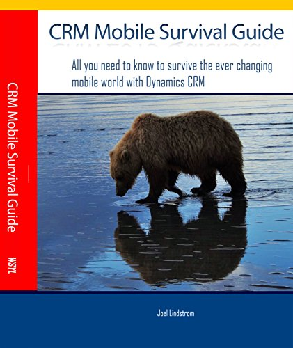 CRM Mobile Survival Guide: All you need to know to survive the ever changing mobile world with Dynamics CRM (English Edition)
