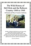 The Wild History Of Hell Hole And The Rubicon Country 1848 To 1948: El Dorado and Placer Counties California