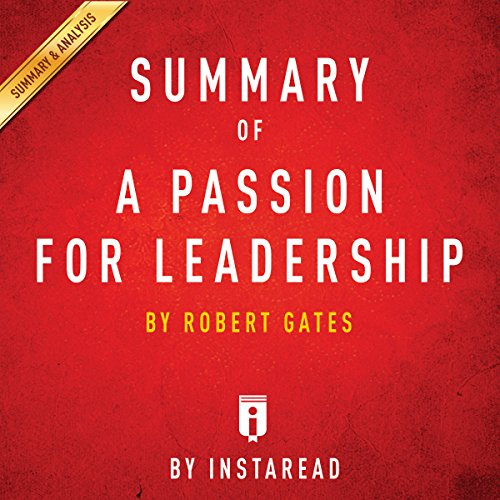 "Summary of ""A Passion for Leadership"" by Robert Gates 
