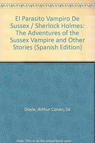 El Parasito Vampiro De Sussex / Sherlock Holmes: The Adventures of the Sussex Vampire and Other Stories