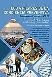 Los 4 Pilares de la Conciencia Preventiva: Basado en el modelo MCP ©