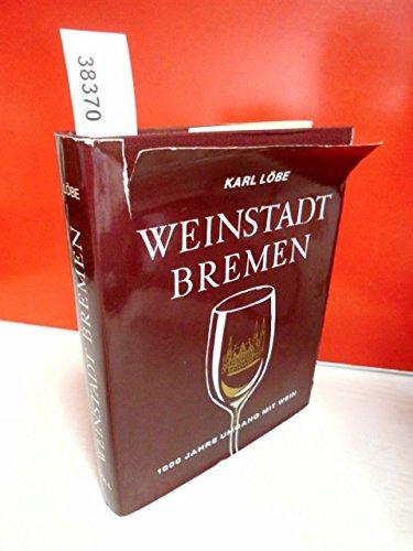 Weinstadt Bremen. 1000 Jahre Umgang mit Wein.