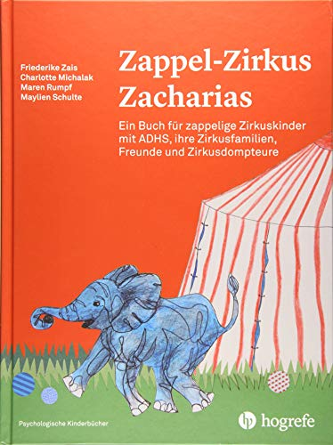 Zappel–Zirkus Zacharias: Ein Buch für zappelige Zirkuskinder mit ADHS, ihre Zirkusfamilien, Freunde und Zirkusdompteure (Psychologische Kinderbücher)