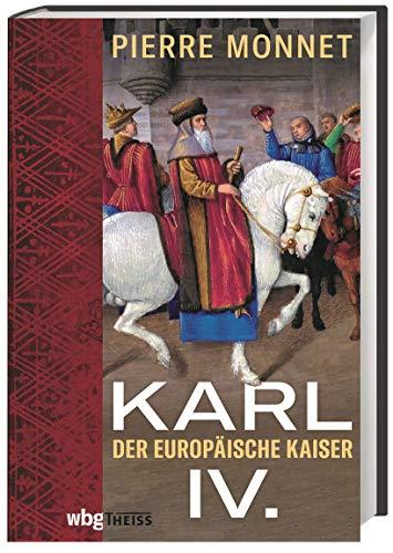Karl IV. Der europäische Kaiser. Biografie eines Herrschers. Wie 100-jähriger Krieg, die Pest und religiöse Krisen seine Politik beeinflussten. Das erste Porträt aus Europa-Perspektive.