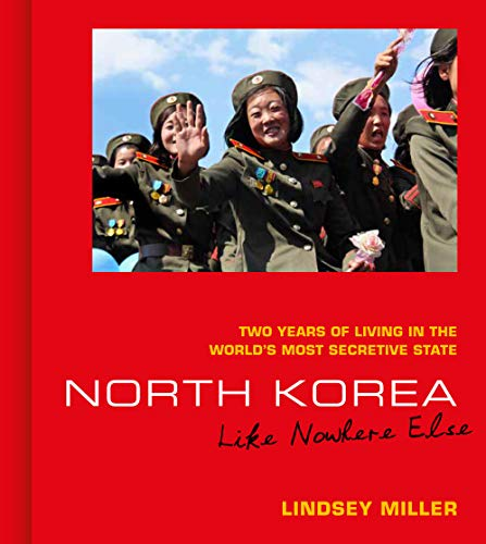 North Korea: Like Nowhere Else - Two Years of Living in the World's Most Secretive State