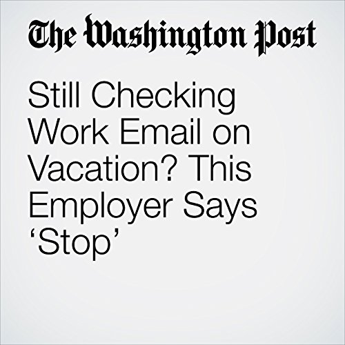 Still Checking Work Email on Vacation? This Employer Says 'Stop' copertina