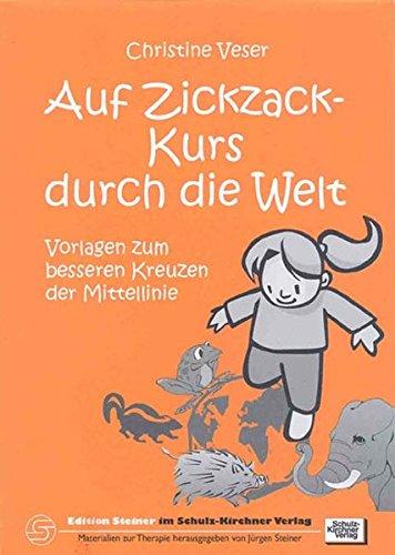 Auf Zickzack-Kurs durch die Welt: Vorlagen zum besseren Kreuzen der Mittellinie (Edition Steiner im Schulz-Kirchner-Verlag - Materialien zur Therapie)