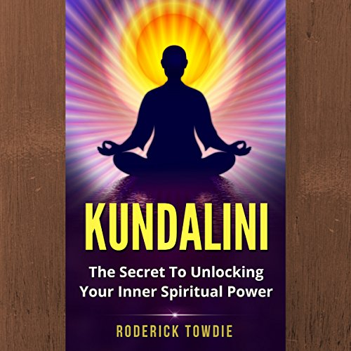 Kundalini: The Secret to Unlocking Your Inner Spiritual Power audiobook cover art