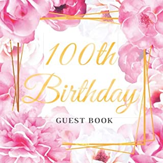 100th Birthday Guest Book: Best Wishes for a Woman from Family and Friends to Write in, 120 Pages, Cream Paper, Glossy Gold Pink Rose Floral Cover