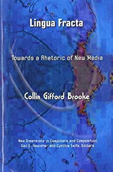 Lingua Fracta  Toward a Rhetoric of New Media  New Dimensions in Computers and Composition