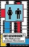 GUT GESCHISSEN?! - Das Klobuch des unnützen Filmwissens (+ Gästebuch): Endlich macht Stuhlgang wieder Spaß!