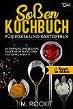 Soßen Kochbuch, Für Pasta und Kartoffeln.: 66 Einfache und Leckere Saucen für Nudel und Kartoffel...