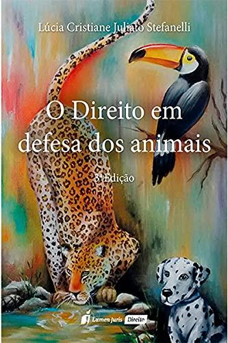 Direito Em Defesa Dos Animais, O - 3ª Ed. - 2021
