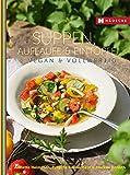 Suppen, Aufläufe und Eintöpfe vegan & vollwertig: Vegan und Vollwertig (Vegan & vollwertig genießen)