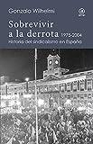 Sobrevivir a la derrota. Historia del sindicalismo en España, 1975-2004