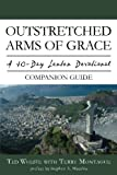 Outstretched Arms of Grace Journal: A 40 Day Lenten Journal with Discussion Questions