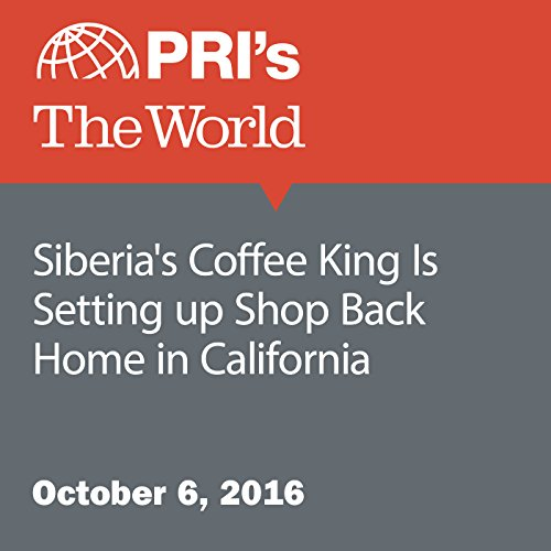 Siberia's Coffee King Is Setting up Shop Back Home in California audiobook cover art