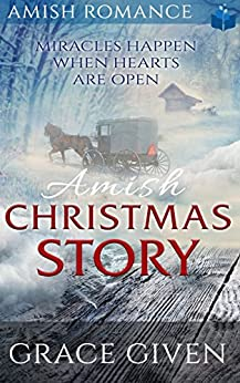 AMISH Christmas Story: Miracles Happen When Hearts Are Open by [Grace Given]