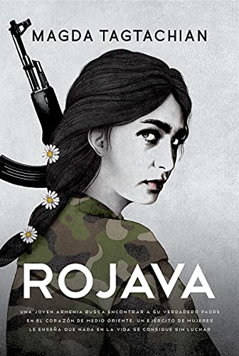 Rojava: Una joven armenia busca encontrar a su verdadero padre en el corazón de Medio Oriente. Un ejército de mujeres le enseña que nada en la vida se consigue sin luchar (Spanish Edition)