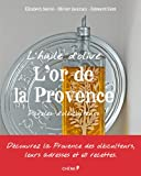L'huile d'olive - L'or de la Provence : Paroles d'oléiculteurs