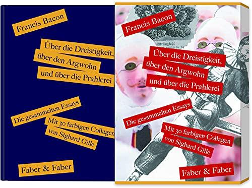 Über die Dreistigkeit, über den Argwohn und über die Prahlerei. Die gesammelten Essays: Mit 30 farbigen Collagen von Sighard Gille