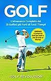GOLF: L'Almanacco Completo dei 25 Golfisti più Forti di Tutti i Tempi! +BONUS: I Campi da Golf più belli e più Grandi al...