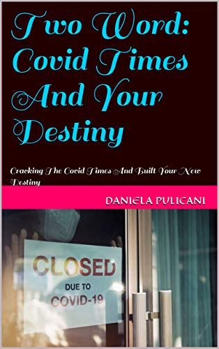 Two Word: Covid Times And Your Destiny: Cracking The Covid Times And Built Your New Destiny (English Edition)