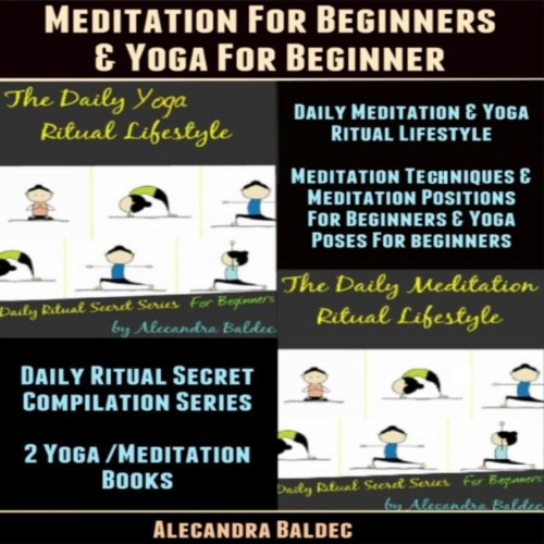 Meditation for Beginners & Yoga for Beginner     Daily Meditation & Yoga Ritual Lifestyle - Meditation Techniques & Meditation Positions for Beginners, Yoga              By:                                                                                                                                 Alecandra Baldec                               Narrated by:                                                                                                                                 Gale Cruz                      Length: 2 hrs and 52 mins     4 ratings     Overall 4.0
