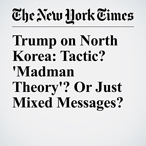 Trump on North Korea: Tactic? 'Madman Theory'? Or Just Mixed Messages? copertina