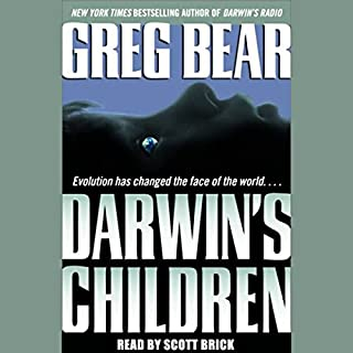 Darwin's Children     A Novel              By:                                                                                                                                 Greg Bear                               Narrated by:                                                                                                                                 Scott Brick                      Length: 17 hrs and 26 mins     379 ratings     Overall 3.8