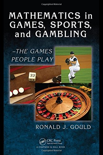 Mathematics in Games, Sports, and Gambling: - The Games People Play (Textbooks in Mathematics) by Ronald J. Gould (2009-07-28)