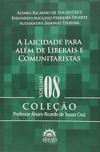 A Laicidade Para Além de Liberais e Comunitaristas - Volume 8. Coleção Professor Álvaro Ricardo Souza Cruz