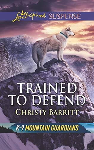Trained to Defend (K-9 Mountain Guardians Book 1)