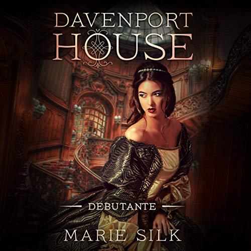 Davenport House: Debutante Audiobook By Marie Silk cover art