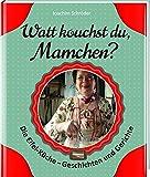 Watt kouchst du, Mamchen?: Die Eifel-Küche - Geschichten und Gerichte