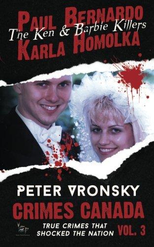 Paul Bernardo and Karla Homolka: The Ken and Barbie Killers: Volume 3 (Crimes Canada: True Crimes That Shocked The Nation) [Idioma Inglés]